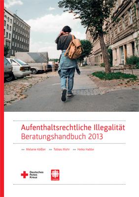 Aufenthaltsrechtliche Illegalität- Beratungshandbuch 2013